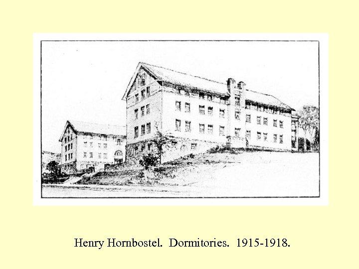 Henry Hornbostel. Dormitories. 1915 -1918.