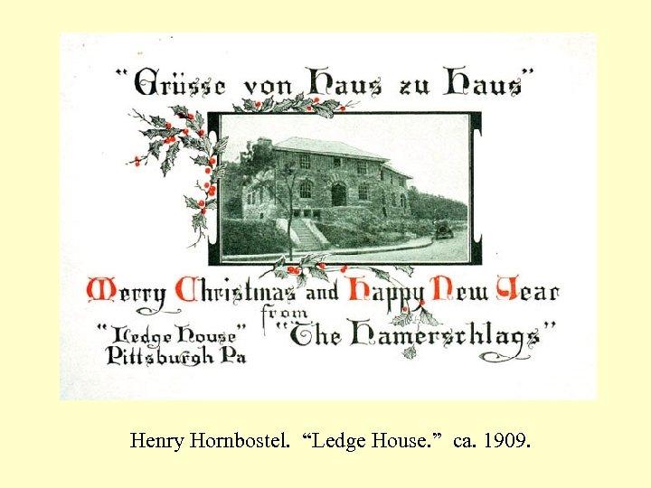 """Henry Hornbostel. """"Ledge House. """" ca. 1909."""