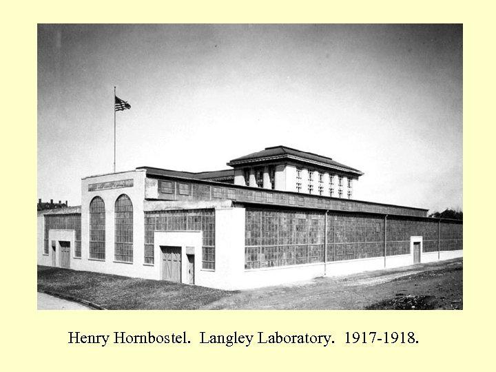 Henry Hornbostel. Langley Laboratory. 1917 -1918.