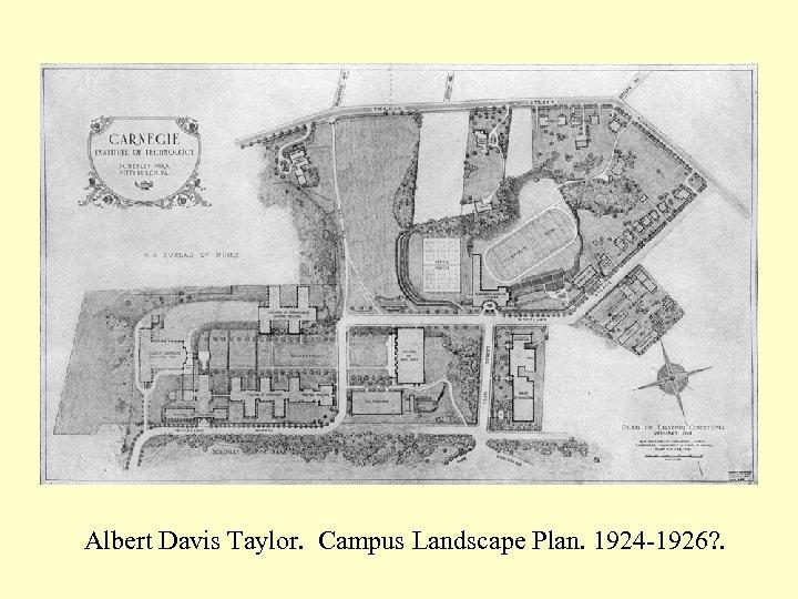 Albert Davis Taylor. Campus Landscape Plan. 1924 -1926? .