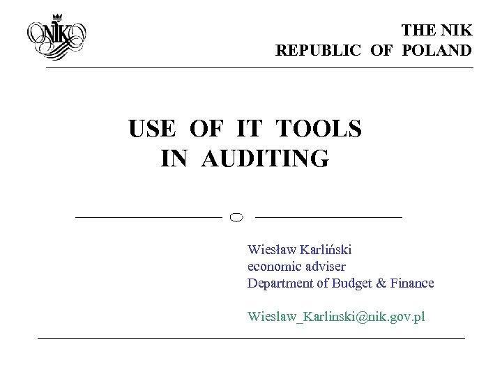 THE NIK REPUBLIC OF POLAND USE OF IT TOOLS IN AUDITING Wiesław Karliński economic