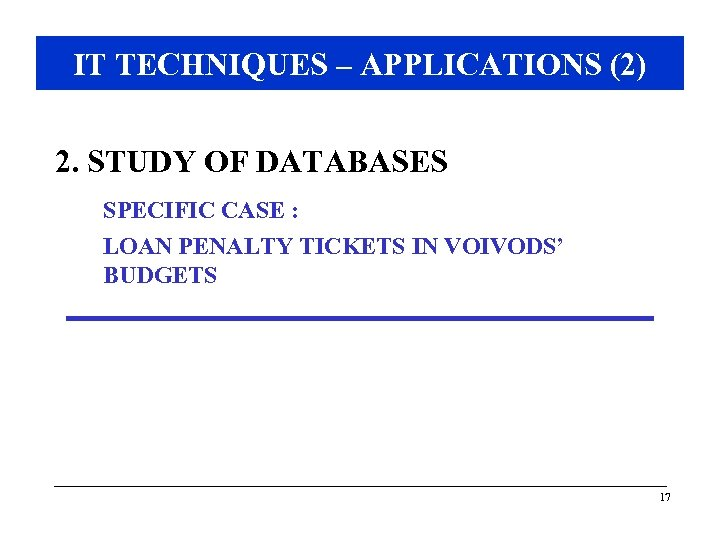 IT TECHNIQUES – APPLICATIONS (2) 2. STUDY OF DATABASES SPECIFIC CASE : LOAN PENALTY