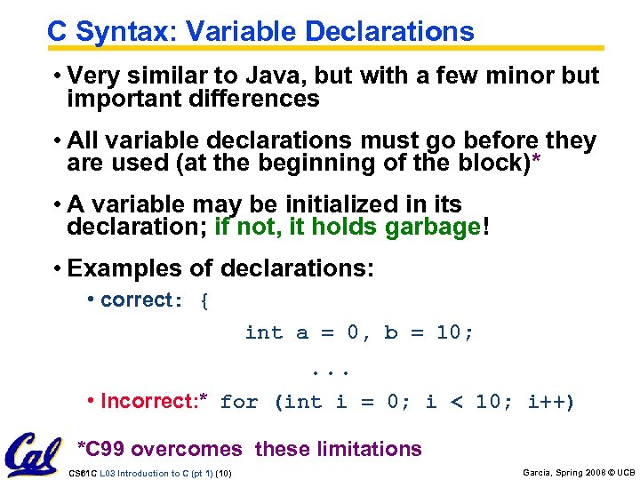 C Syntax: Variable Declarations • Very similar to Java, but with a few minor