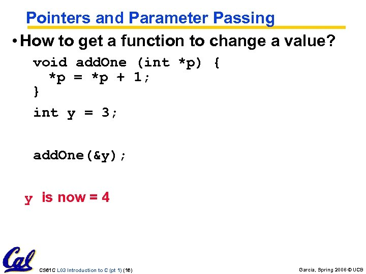 Pointers and Parameter Passing • How to get a function to change a value?