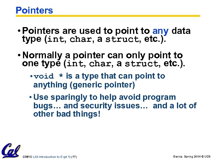 Pointers • Pointers are used to point to any data type (int, char, a