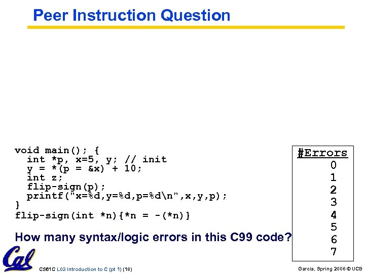Peer Instruction Question void main(); { int *p, x=5, y; // init y =