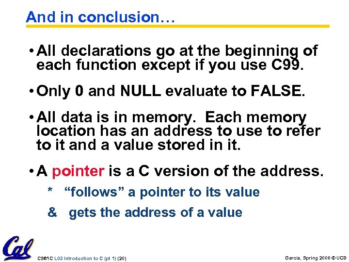And in conclusion… • All declarations go at the beginning of each function except