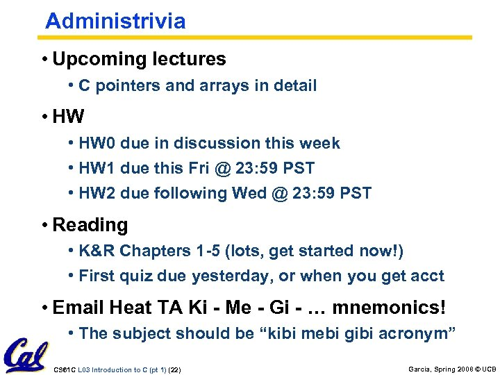 Administrivia • Upcoming lectures • C pointers and arrays in detail • HW 0