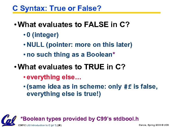 C Syntax: True or False? • What evaluates to FALSE in C? • 0