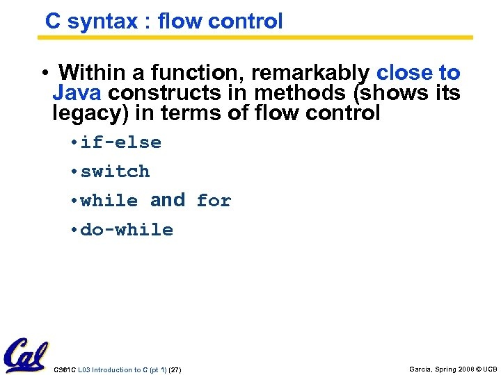 C syntax : flow control • Within a function, remarkably close to Java constructs