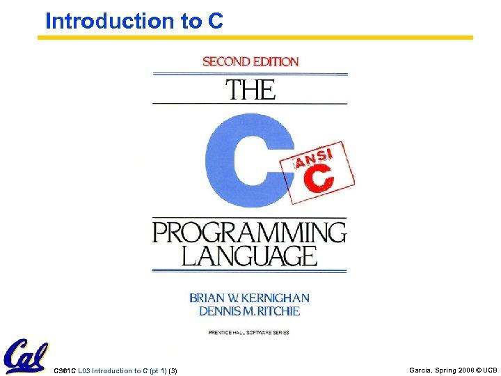 Introduction to C CS 61 C L 03 Introduction to C (pt 1) (3)