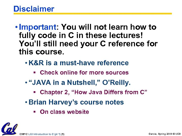 Disclaimer • Important: You will not learn how to fully code in C in