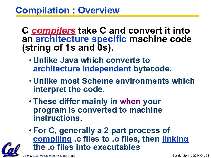 Compilation : Overview C compilers take C and convert it into an architecture specific
