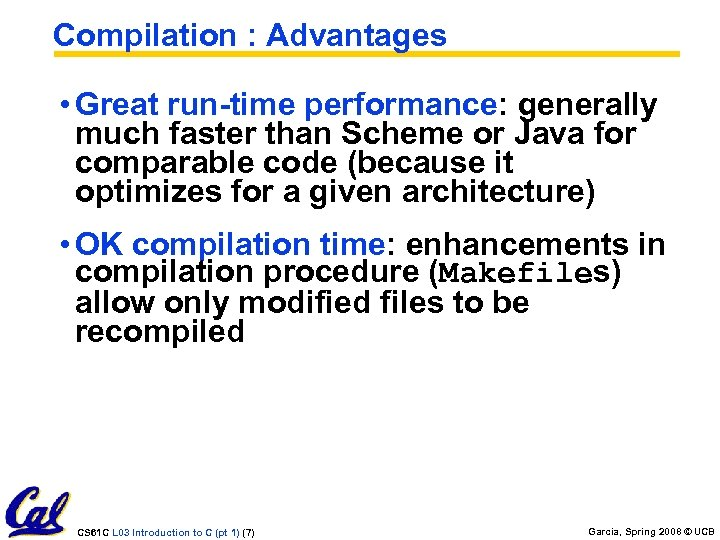 Compilation : Advantages • Great run-time performance: generally much faster than Scheme or Java