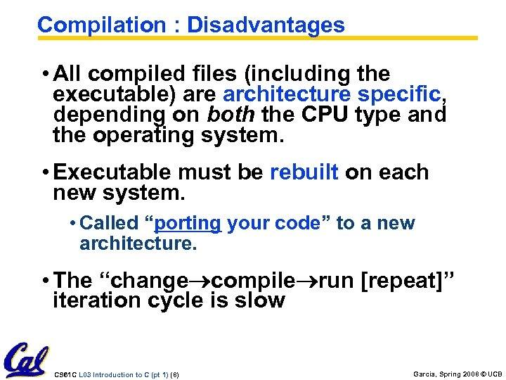 Compilation : Disadvantages • All compiled files (including the executable) are architecture specific, depending