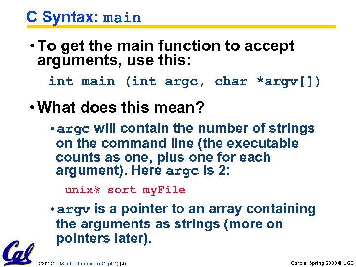 C Syntax: main • To get the main function to accept arguments, use this: