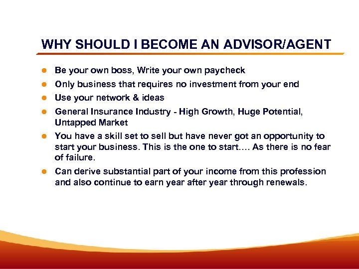 WHY SHOULD I BECOME AN ADVISOR/AGENT Be your own boss, Write your own paycheck