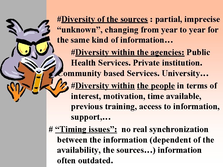 "#Diversity of the sources : partial, imprecise ""unknown"", changing from year to year for"