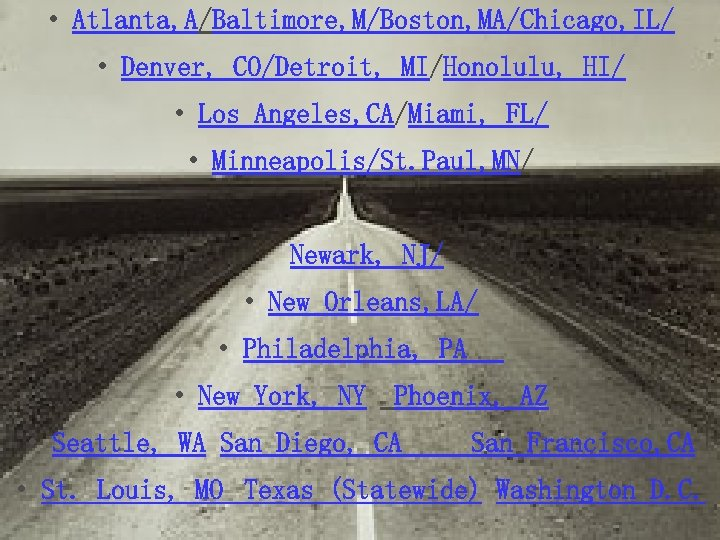 • Atlanta, A/Baltimore, M/Boston, MA/Chicago, IL/ • Denver, CO/Detroit, MI/Honolulu, HI/ • Los