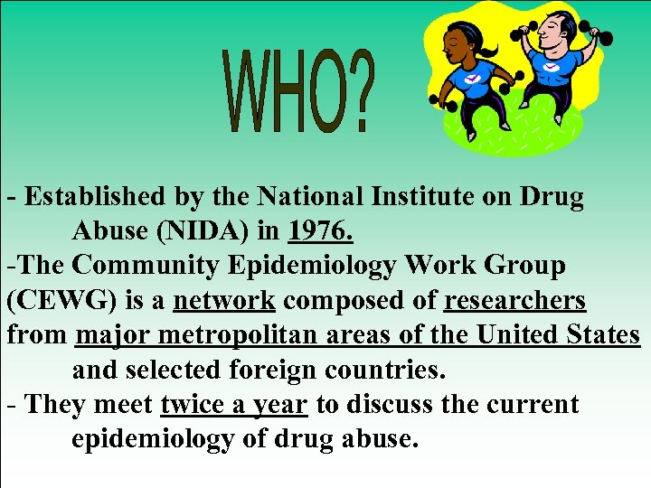 - Established by the National Institute on Drug Abuse (NIDA) in 1976. -The Community