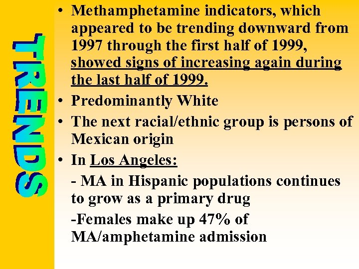 • Methamphetamine indicators, which appeared to be trending downward from 1997 through the