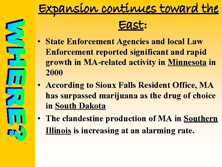 Expansion continues toward the East: • State Enforcement Agencies and local Law Enforcement reported