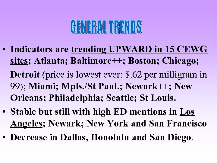 • Indicators are trending UPWARD in 15 CEWG sites; Atlanta; Baltimore++; Boston; Chicago;