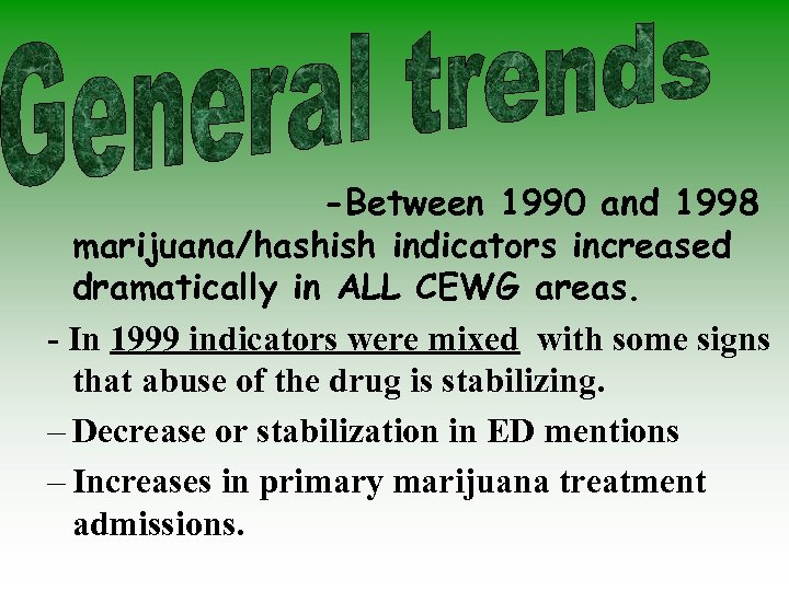 -Between 1990 and 1998 marijuana/hashish indicators increased dramatically in ALL CEWG areas. - In