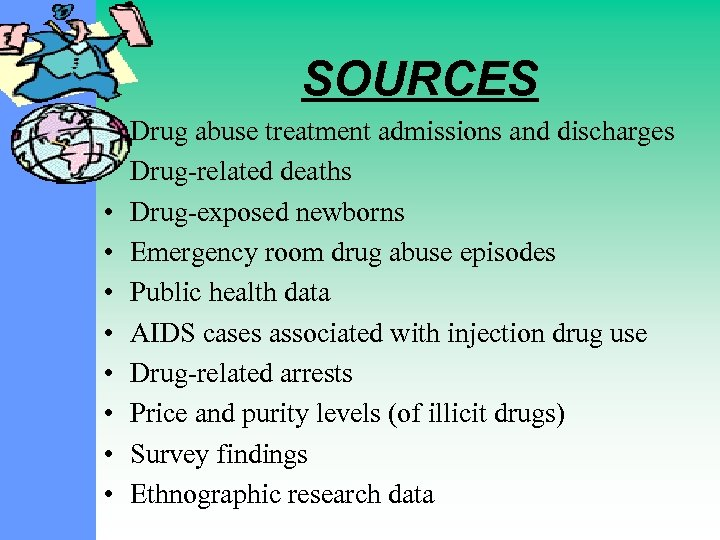 SOURCES • • • Drug abuse treatment admissions and discharges Drug-related deaths Drug-exposed newborns