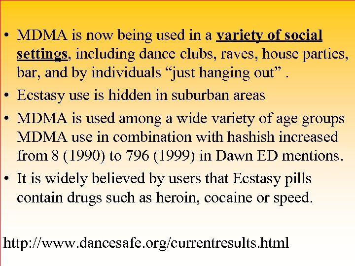 • MDMA is now being used in a variety of social settings, including