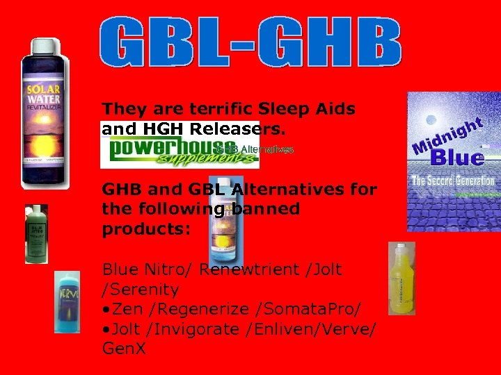 They are terrific Sleep Aids and HGH Releasers. GHB and GBL Alternatives for