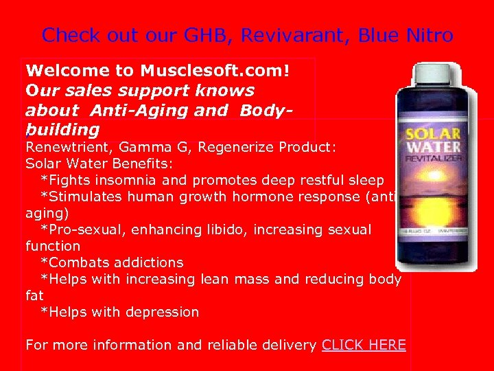 Check out our GHB, Revivarant, Blue Nitro Welcome to Musclesoft. com! Our sales support