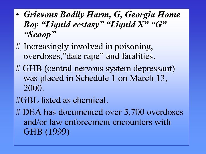 "• Grievous Bodily Harm, G, Georgia Home Boy ""Liquid ecstasy"" ""Liquid X"" ""G"""