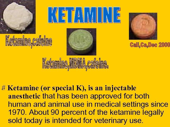 . # Ketamine (or special K), is an injectable anesthetic that has been approved