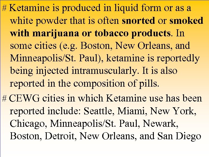 # Ketamine is produced in liquid form or as a white powder that is
