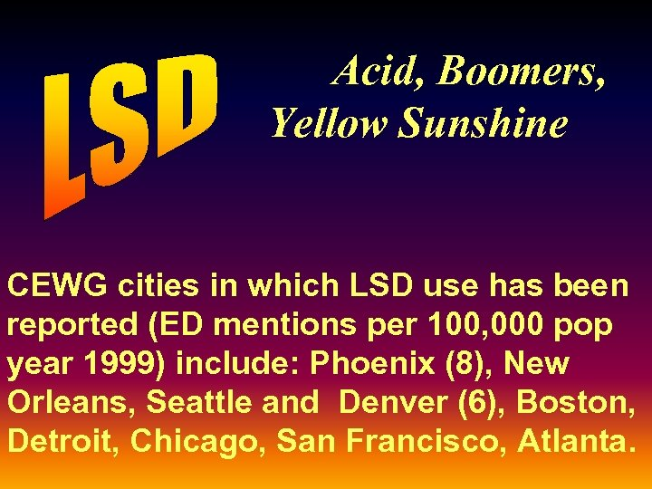 Acid, Boomers, Yellow Sunshine CEWG cities in which LSD use has been reported (ED