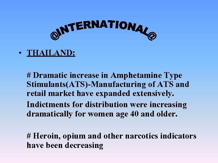 • THAILAND: # Dramatic increase in Amphetamine Type Stimulants(ATS)-Manufacturing of ATS and retail