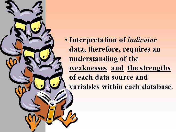 • Interpretation of indicator data, therefore, requires an understanding of the weaknesses and