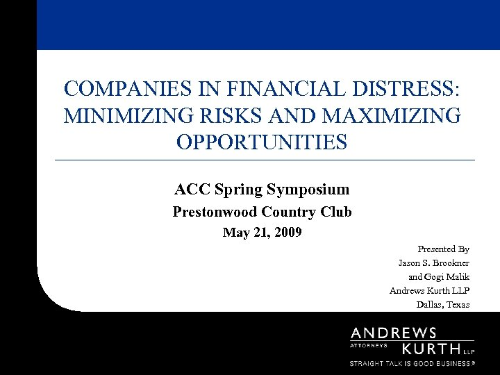COMPANIES IN FINANCIAL DISTRESS: MINIMIZING RISKS AND MAXIMIZING OPPORTUNITIES ACC Spring Symposium Prestonwood Country