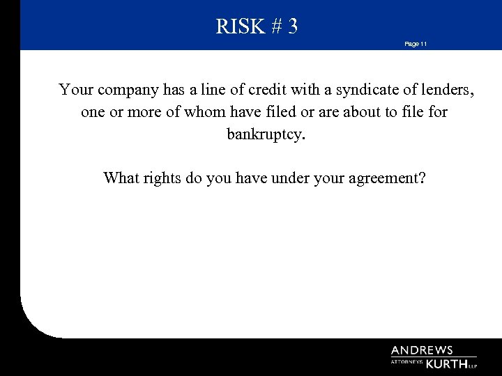 RISK # 3 Page 11 Your company has a line of credit with a