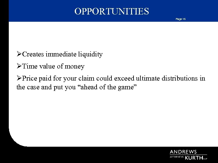 OPPORTUNITIES Page 16 ØCreates immediate liquidity ØTime value of money ØPrice paid for your