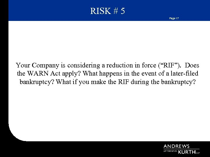 """RISK # 5 Page 17 Your Company is considering a reduction in force (""""RIF"""")."""
