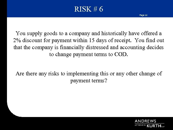 RISK # 6 Page 22 You supply goods to a company and historically have