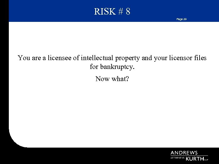 RISK # 8 Page 29 You are a licensee of intellectual property and your