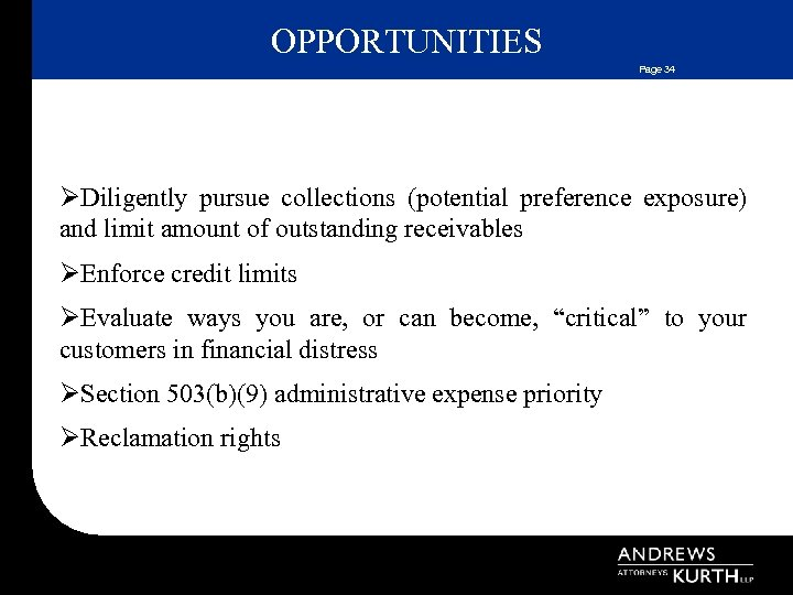OPPORTUNITIES Page 34 ØDiligently pursue collections (potential preference exposure) and limit amount of outstanding