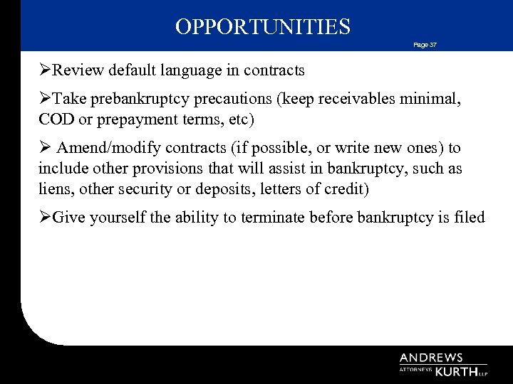 OPPORTUNITIES Page 37 ØReview default language in contracts ØTake prebankruptcy precautions (keep receivables minimal,