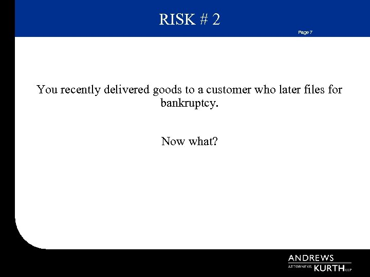 RISK # 2 Page 7 You recently delivered goods to a customer who later