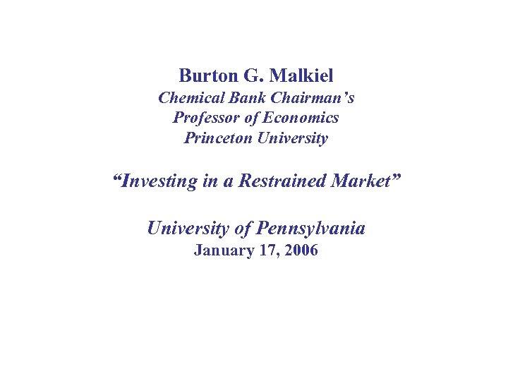 "Burton G. Malkiel Chemical Bank Chairman's Professor of Economics Princeton University ""Investing in a"