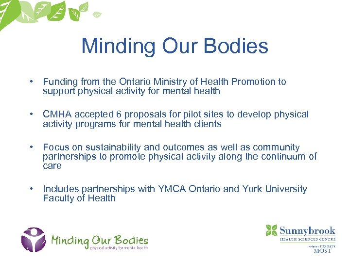 Minding Our Bodies • Funding from the Ontario Ministry of Health Promotion to support