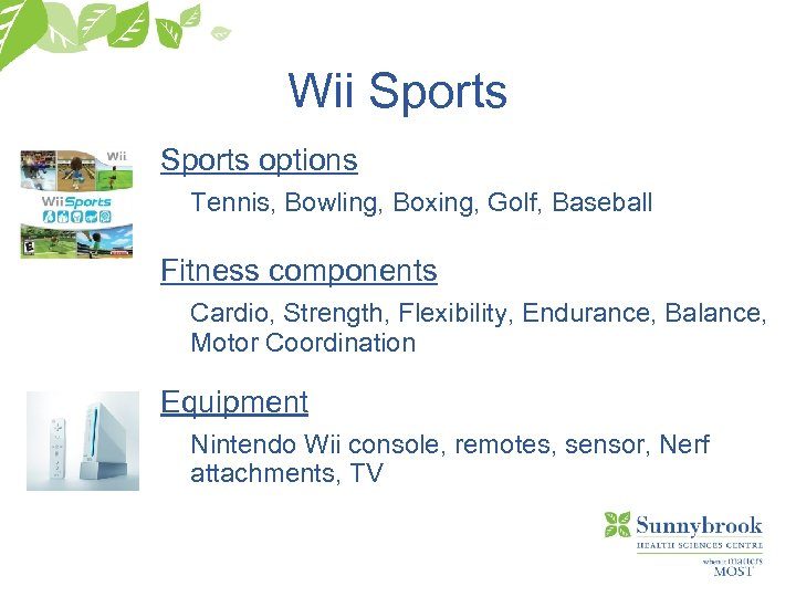 Wii Sports options Tennis, Bowling, Boxing, Golf, Baseball Fitness components Cardio, Strength, Flexibility, Endurance,